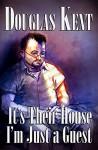 It's Their House; I'm Just a Guest - Douglas Kent, Nemanja Simic