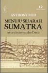 Menuju Sejarah Sumatera: Antara Indonesia dan Dunia - Anthony Reid