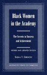 Black Women in the Academy: The Secrets to Success and Achievement - Sheila T. Gregory