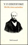 The Life, Times, and Milieu of V.F. Odoyevsky, 1804-1869 - Neil Cornwell