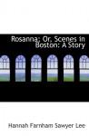 Rosanna; Or, Scenes in Boston: A Story - Hannah Farnham Sawyer Lee