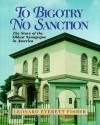 To Bigotry, No Sanction: The Story Of The Oldest Synagogue In America - Leonard Everett Fisher