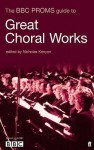 The Bbc Proms Guide To Great Choral Works - Nicholas Kenyon