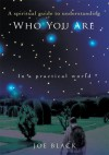 Who You Are: A Spiritual Guide In A Practical World - Joe Black