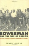 Bowerman and the Men of Oregon: The Story of Oregon's Legendary Coach and Nike's Co-founder - Kenny Moore