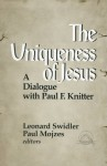The Uniqueness of Jesus: A Dialogue with Paul F. Knitter (Faith Meets Faith) - Paul F. Knitter, Leonard J. Swidler, Paul Mojzes