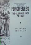 Forgiveness: The Glorious Face of Love (Christian Essentials) - Frances Hogan