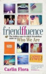 Friendfluence: The Hidden Ways in Which Friendships Make Us Who We Are - Carlin Flora