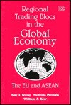 Regional Trading Blocs In The Global Economy: The Eu And Asean (Elgar Monographs) - May T. Yeung, William A. Kerr, Nicholas Perdikis
