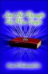 And He Thought She Was Single - Karen E. Turnbeaugh Carr