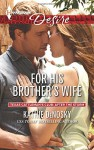 For His Brother's Wife (Texas Cattleman's Club: After the Storm) - Kathie DeNosky