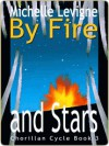 By Fire and Stars - Michelle L. Levigne