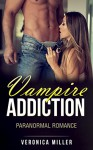 Vampire Romance: Vampire Addiction: Paranormal Romance (Vegetarian Vampire Romance, FREE BONUS INSIDE, New Adult, Alpha, Short story) - Veronica Miller