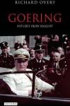 Goering: Hitler's Iron Knight - Richard Overy