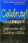 Celebrity! Confessions of a Celebrity Addict - Robert W. Kerwin, Alicia Morgan