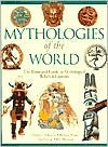 Mythologies of the World: The Illustrated Guide to Mythological Beliefs & Customs - Michael McKenzie