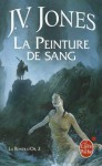 La Peinture de Sang (La ronce d'or, #2) - J.V. Jones