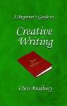 A Beginner's Guide to Creative Writing - Chris Bradbury