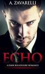 Echo: A Dark Billionaire Romance (Bleeding Hearts Book 1) - A Zavarelli
