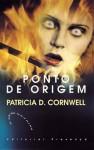 Ponto de Origem - Patricia Cornwell