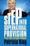 Step into Supernatural Provision: Keys to Living in Financial Abundance - Patricia King
