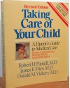 Taking Care of Your Child: A Parents' Guide to Medical Care - James F Fries, Donald M Vickery, Robert H Pantell