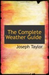The Complete Weather Guide - Joseph Taylor