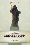The New York Grimpendium: A Guide to Macabre and Ghastly Sites in New York State - J.W. Ocker