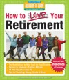 How to Love Your Retirement: Advice from Hundreds of Retirees - Hundreds Of Heads, Barbara Waxman, Bob Mendelson