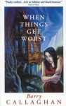 When Things Get Worst - Barry Callaghan