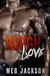 Rough Love (Rattlesnake Motorcycle Club Erotic Romance) - Meg Jackson
