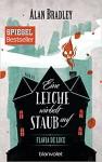 Flavia de Luce 7 - Eine Leiche wirbelt Staub auf: Roman - Alan Bradley, Gerald Jung, Katharina Orgaß
