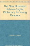 The New Illustrated Hebrew-English Dictionary for Young Readers - Rabbi Nathan Goldberg