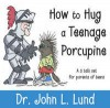How to Hug a Teenage Porcupine - John Lewis Lund