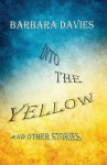 Into the Yellow and Other Stories - Barbara Davies