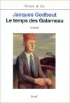 Le temps des Galarneau - Jacques Godbout