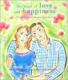 The Book of Love and Happiness: How to Find and Keep Love in Your Life - Kerry Howard, Mavis Klein, Natacha Ledwidge