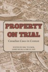 Property on Trial: Canadian Cases in Context - Eric Tucker, James Muir, Bruce Ziff