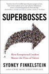 Superbosses: How Exceptional Leaders Master the Flow of Talent - Sydney Finkelstein