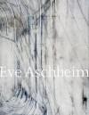 Eve Aschheim: Recent Work - Eve Aschheim, Christine Hume