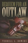 Requiem for an Outlaw - Terrell L. Bowers