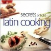 Secrets of Light Latin Cooking - Alexandra Drijanski, Mary Humphreys, Susan Lowell
