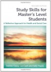 Study Skills for Master's Level Students, revised edition: A Reflective Approach for Health and Social Care - Debbie Casey, Liz Clark, Sally Hayes