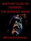 Bedtime Tales of Horror: The Darkest Road - Bradley Poage