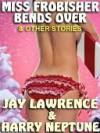 Miss Frobisher Bends Over & Other Tingling Tales - Jay Lawrence, Harry Neptune