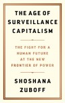The Age of Surveillance Capitalism: The Fight for a Human Future at the New Frontier of Power - Shoshana Zuboff