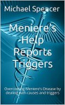 Meniere's Help Reports - Triggers: Overcoming Meniere's Disease by dealing with causes and triggers (The Meniere's Help Reports Book 10) - Michael Spencer