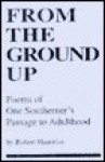 From the Ground Up: Poems of One Southerner's Passage to Adulthood - Robert Hamblin