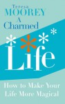 A Charmed Life: How to Make Your Life More Magical - Teresa Moorey