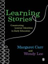 Learning Stories: Constructing Learner Identities in Early Education - Margaret Carr, Wendy Lee